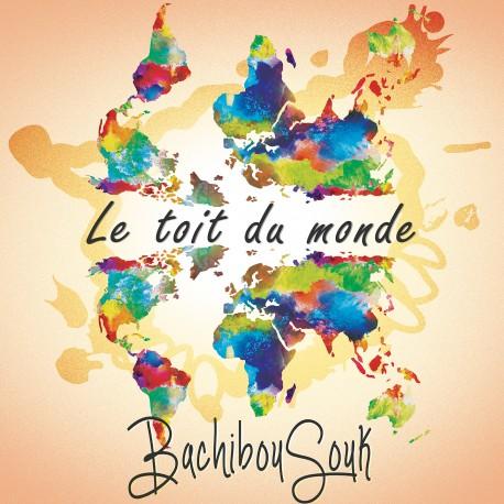 BACHIBOUSOUK - Le Toit Du Monde (Précommande CD)