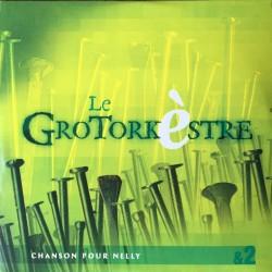 LE GROTORKESTRE - Chanson pour nelly