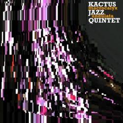 KAKTUS JAZZ QUINTET - Macrocalyx Undulata (CD)