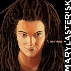 MARY L*ASTERISK - A travers