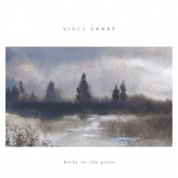 VINCE LAHAY - BIRDS ON THE GRAVE