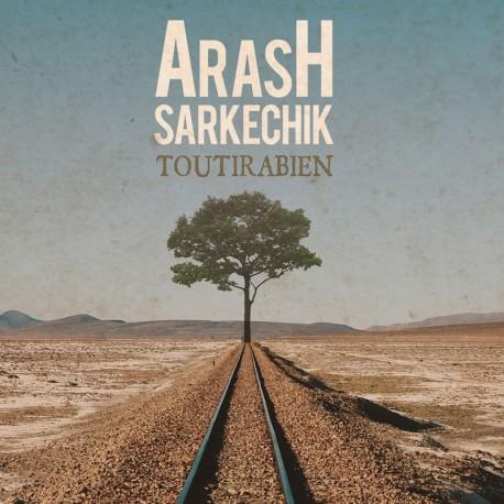 ARASH SARKECHIC - TOUT IRA BIEN