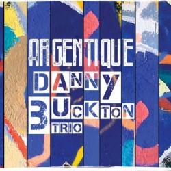 Danny Buckton Trio - Argentique
