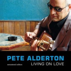 Pete Alderton - Living On Love - remastered edition
