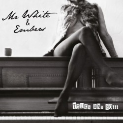 MR WHITE & EMBERS - TOUCH AND GO...