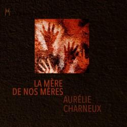 Aurélie Charneux - La mère de nos mères