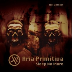 ARIA PRIMITIVA - SLEEP NO MORE