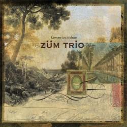 ZÜM TRIO - COMME UN TABLEAU