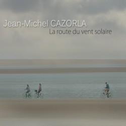 JEAN-MICHEL CAZORLA - LA ROUTE DU VENT SOLAIRE