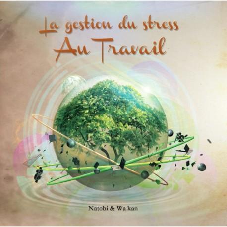 LA GESTION DU STRESS AU TRAVAIL - NATOBI / WA KAN