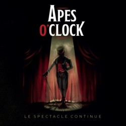LE SPECTACLE CONTINUE - APES O CLOCK