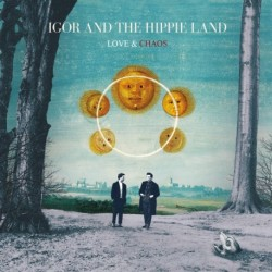 LOVE & CHAOS - IGOR AND THE HIPPIE LAND