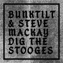 BUNKTILT & STEVE MACKAY DIG THE STOOGES - BUNKTILT