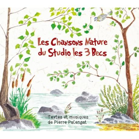 LES CHANSONS NATURE DU STUDIO LES 3 BECS - PIERRE PALENGAT