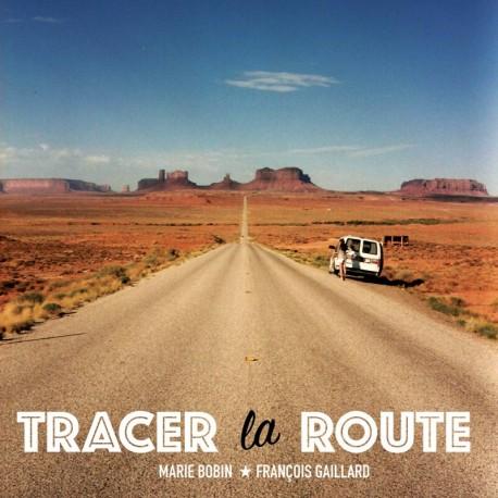 TRACER LA ROUTE - FRANÇOIS GAILLARD / MARIE BOBIN