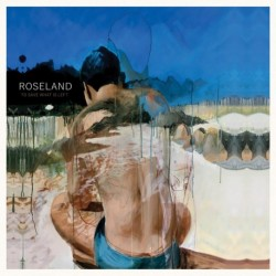 TO SAVE WHAT IS LEFT - ROSELAND