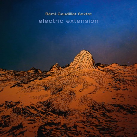 REMI GAUDILLAT SEXTET - ELECTRIC EXTENSION