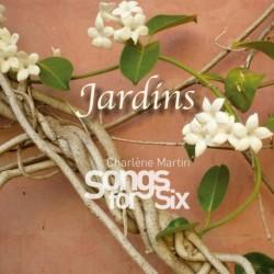 JARDINS - CHARLENE MARTIN SONGS FOR SIX