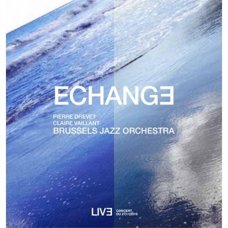 ÉCHANGE - PIERRE DREVET CLAIRE VAILLANT / LE BRUSSELS JAZZ ORCHESTRA