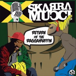 RETURN OF THE RAGGAMUFFIN - SKARRA MUCCI