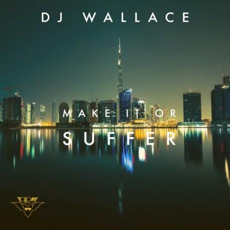 MAKE IT OR SUFFER - DJ WALLACE