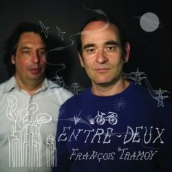 ENTRE-DEUX - FRANÇOIS TRAMOY