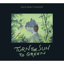 TURN THE SUN TO GREEN - GUILHEM FLOUZAT