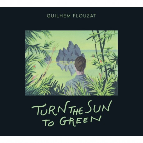 TURN THE SUN TO GREEN - GUILHEM FLOUZAT