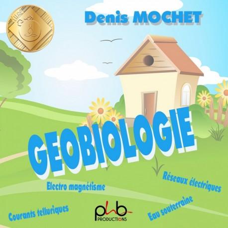 LA GEOBIOLOGIE - DENIS MOCHET