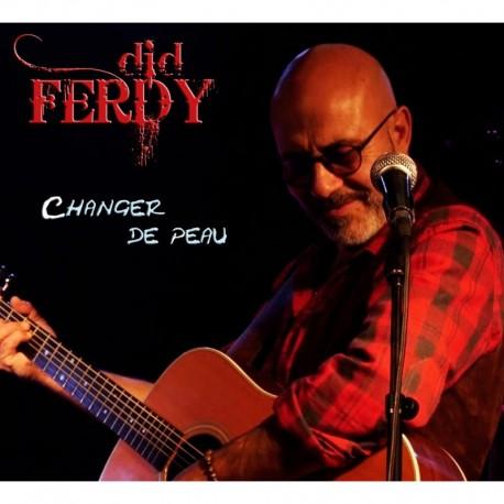 CHANGER DE PEAU - DID FERDY