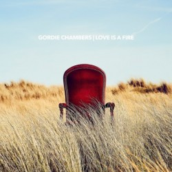 LOVE IS A FIRE - GORDIE CHAMBERS
