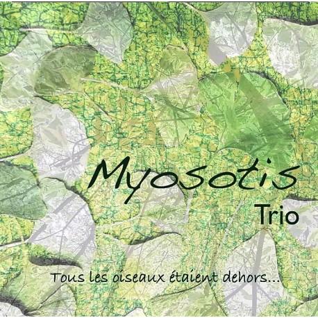 TOUS LES OISEAUX ÉTAIENT DEHORS... - MYOSOTIS TRIO