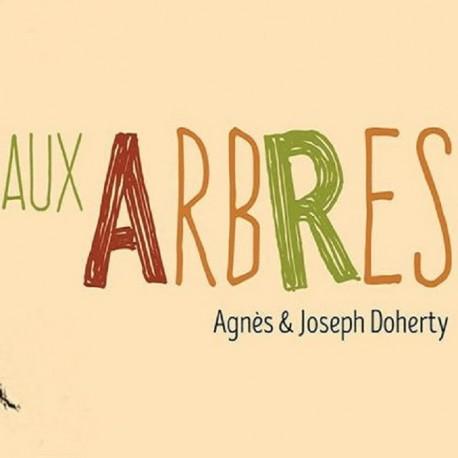 AUX ARBRES - AGNES ET JOSEPH DOHERTY