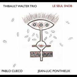 LE SEUL SNOB - THIBAULT WALTER TRIO