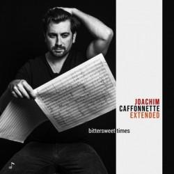 BITTERSWEET TIMES - JOACHIM CAFFONNETTE EXTENDED